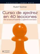 Curso de ajedrez en 40 lecciones: Manual para principiantes y jugadores avanzados (Jaque Mate/ Checkmate) (Spanish Edition) - Teschner, Rudolf