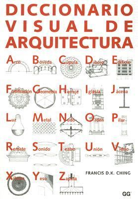 Diccionario Visual de Arquitectura = A Visual Dictionary of Architecture 9788425220203