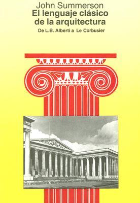 El Lenguaje Clasico de la Arquitectura: de L. B. Alberti A Le Corbusier 9788425216442