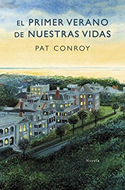 El primer verano de nuestras vidas / South of Broad (Spanish Edition) - Conroy, Pat