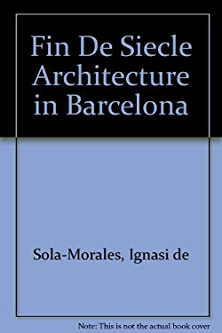 Fin de siecle architecture in barce by ignasi de sola for Architecture 21eme siecle