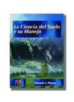La Ciencia del Suelo y su Manejo = Soil Science & Management 9788428326438