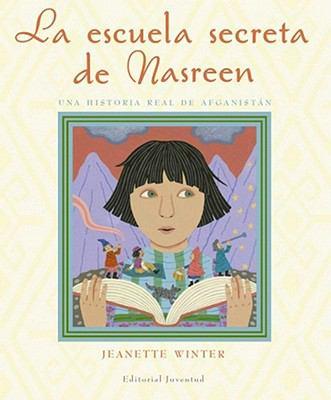 La Escuela Secreta de Nasreen, Una Historia Verdadera de Afganistn: Nasreen's Secret School 9788426138088