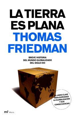 La Tierra Es Plana: Breve Historia del Mundo Globalizado del Siglo XXI = The World Is Flat 9788427032224