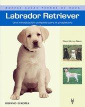 Labrador retriever. Nuevas guias perros de raza (Animales De Compaia) (Spanish Edition) - Nona Kilgore