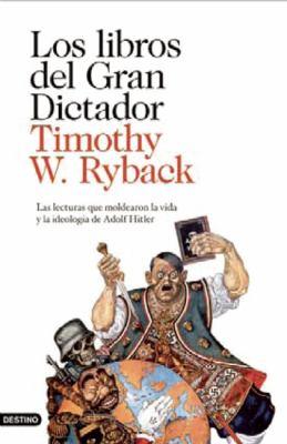 Los Libros del Gran Dictador: Las Lecturas Que Moldearon la Vida y la Ideologia de Adolf Hitler 9788423342235