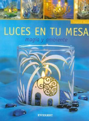 Luces en Tu Mesa: Magia y Ambiente [With Patterns] 9788424187859