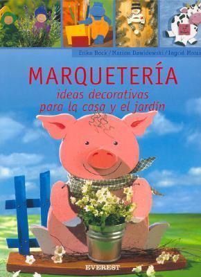 Marqueteria: Ideas Decorativas Para la Casa y el Jardin [With Patterns] 9788424187989