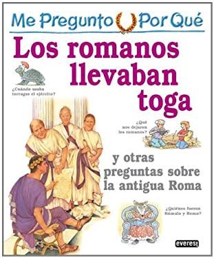 Me Pregunto Por Que los Romanos Llevaban Toga: Y Otras Preguntas Sobre la Antigua Roma 9788424106430