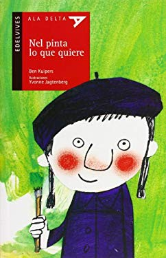 Nel pinta lo que quiere/ Nel Paints What He Wants (Ala Delta: Serie Roja/ Hang Gliding: Red Series) (Spanish Edition) - Kuipers, Ben