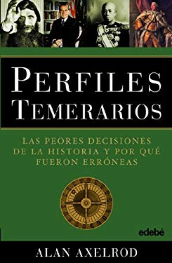 Perfiles Temerarios: Las Peores Decisiones de la Historia y Porque Fueron Erroneas = Profiles in Folly 9788423696383
