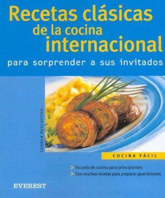 Recetas Clasicas de la Cocina Internacional: Para Sorprender A Sus Invitados