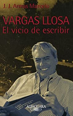 Vargas Llosa, el Vicio de Escribir = Vargas Llosa: The Obsession of Writing 9788420442860