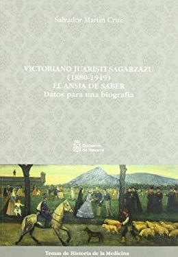 Victoriano Juaristi Sagarzazu (1880-1949) El Ansia de Saber: Datos Para Una Biografia - Martin-Cruz, Salvador