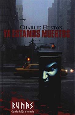 Ya estamos muertos/ We are Now Dead (Spanish Edition) - Huston, Charlie