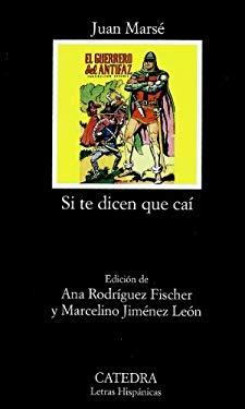 Si te dicen que cai / If They Tell You I Fell (Letras hispanicas / Hispanic Writings) (Spanish Edition) - Marse, Juan
