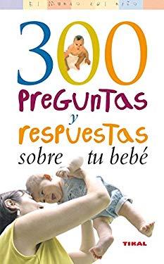 300 preguntas y respuestas sobre tu beb - Gillessen, Rainer; Huft, Gerald W.; Lehnert, Sonja