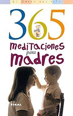 365 Meditaciones Para Madres/ 365 Meditations for Mothers (Spanish Edition) - Saavedra, Beth Wilson