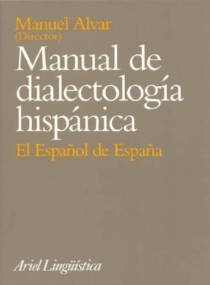 Manual de Dialectologia Hispanica: El Espa~nol de Espa~na (Ariel Linguistica)