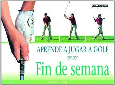 Aprende A Jugar A Golf en un Fin de Semana