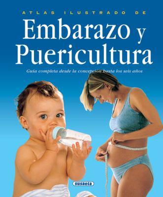 Atlas Ilustrado del Embarazo, Parto y Primeros Anos: Guia Completa Desde La Concepcion Hasta Los Seis Anos 9788430538904