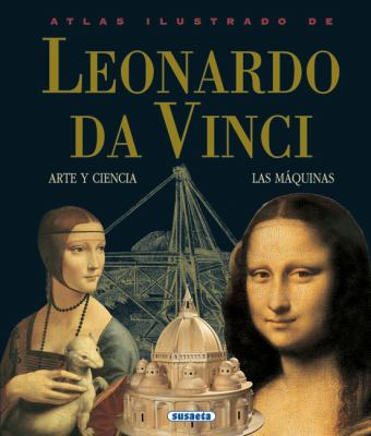 Atlas Ilustrado de Leonardo Da Vinci: Arte y Ciencia, Las Maquinas 9788430538942