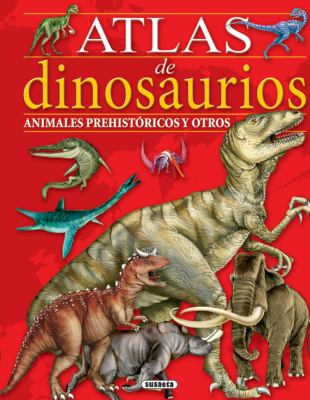 Atlas de Dinosaurios: Animales Prehistoricos y Otros 9788430557851