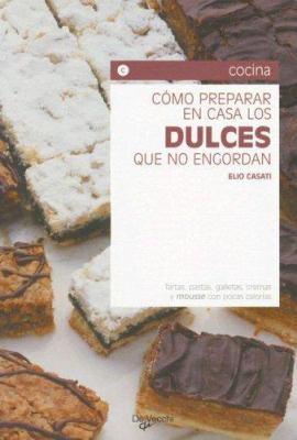 Como Preparar en Casa los Dulces Que No Engordan 9788431533328