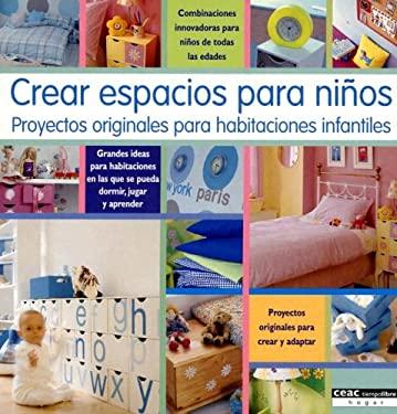 Crear Espacios Para Ninos: Proyectos Originales Para Hibitaciones Infantiles 9788432917769