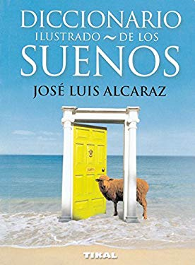 Diccionario Illustrado de los suenos/ Illustrated Dictionary of Dreams (Spanish Edition) - Alcaraz, Jose Luis