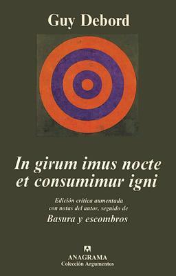 In Girun Imus Nocte Et Consumimur Igni: Edicion Critica Aumentada Con Notas Diversas del Autor, Seguido de Basura y Escombros 9788433961433