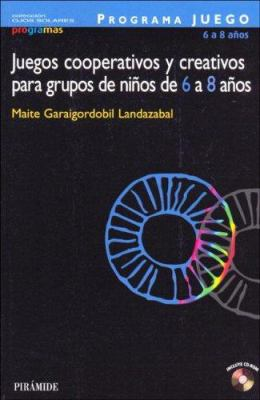 Juegos Cooperativos y Creativos Para Grupos de Ninos de 6 a 8 Anos 9788436819878