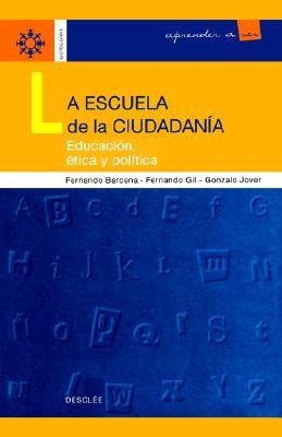 La Escuela de la Ciudadania: Educacion, Etica y Politica 9788433014481