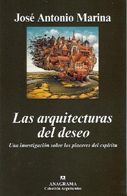 Las Arquitecturas del Deseo: Una Investigacion Sobre Los Placeres del Espiritu 9788433962683
