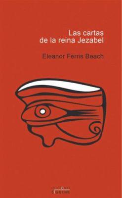 Las Cartas de la Reina Jezebel: Religion y Politica en el Israel del Siglo IX a.C. 9788430116409