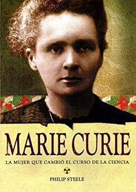 Marie Curie: La Mujer Que Cambio el Curso de la Ciencia 9788437224695