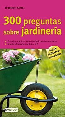 300 Preguntas Sobre Jardineria 9788444120478