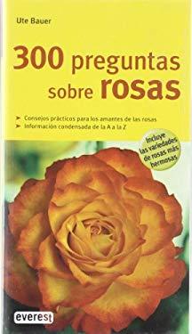 300 Preguntas Sobre Rosas 9788444120485