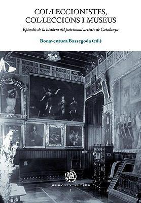 Colleccionistes, Colleccions I Museus. Episodis de La Histria del Patrimoni Artstic de Catalunya 9788447531660