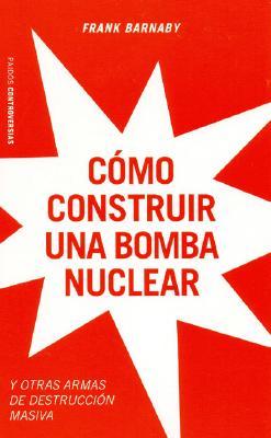 Como Construir Una Bomba Nuclear y Otras Armas de Destruccion Masiva 9788449315527