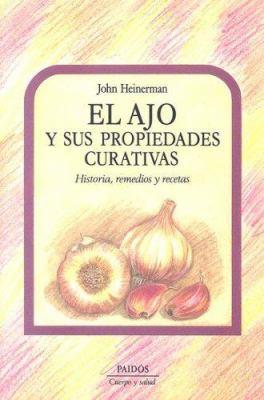 El Ajo y Sus Propiedades Curativas: Historia, Remedios y Recetas 9788449301193