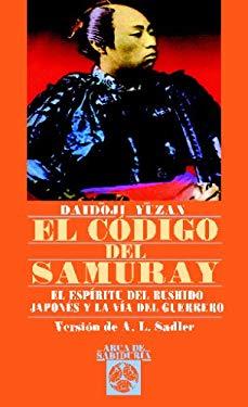 El Codigo del Samuray: El Espiritu del Bushido Japones y la Via del Guerrero 9788441402942