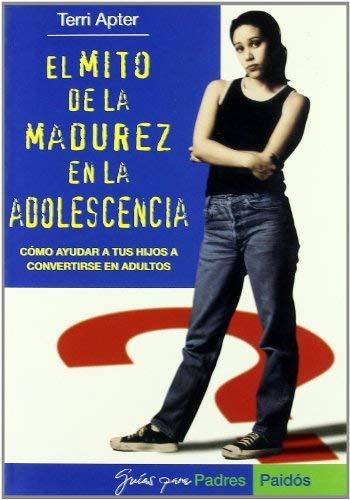 El Mito de La Madurez En La Adolescencia 9788449315053
