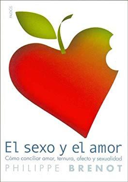 El Sexo y el Amor: Como Conciliar Amor, Ternura, Afecto y Sexualidad 9788449317507