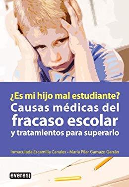 Es Mi Hijo Mal Estudiante: Causus Medicas del Fracaso Escolar y Tratamientos Para Superarlo 9788444121109