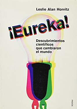 Eureka. Descubrimientos Cientificos Que Cambiaron El Mundo 9788449313547
