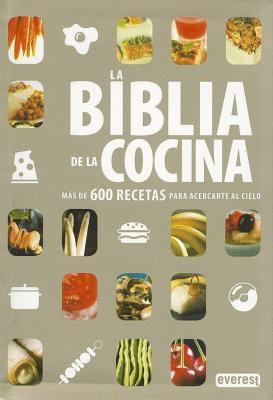 La Biblia de la Cocina: Mas de 600 Recetas Para Acercarte al Cielo 9788444120805