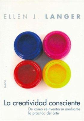 La Creatividad Consciente: de Como Reinventarse Mediante la Practica del Arte 9788449318467