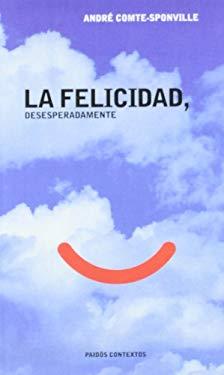 La Felicidad Desesperadamente 9788449310355