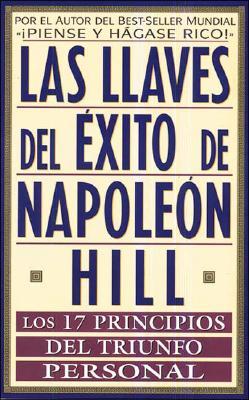 Las Llaves del Exito de Napoleon Hill: Los 17 Principios del Triunfo Personal 9788441401112